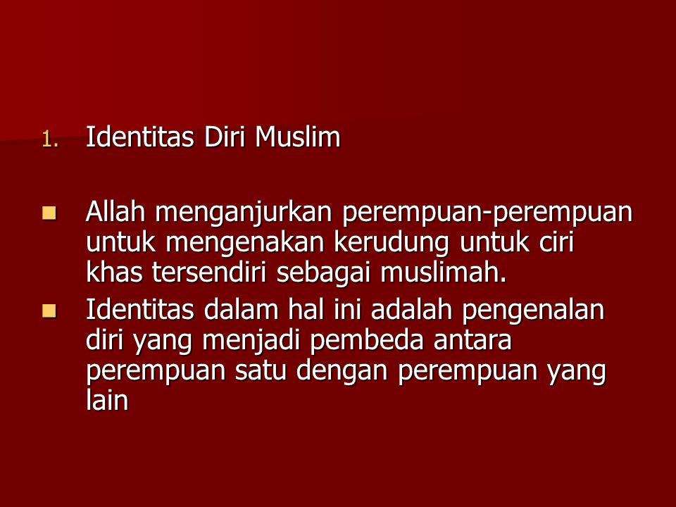 Identitas Diri Muslim Allah menganjurkan perempuan-perempuan untuk mengenakan kerudung untuk ciri khas tersendiri sebagai muslimah.