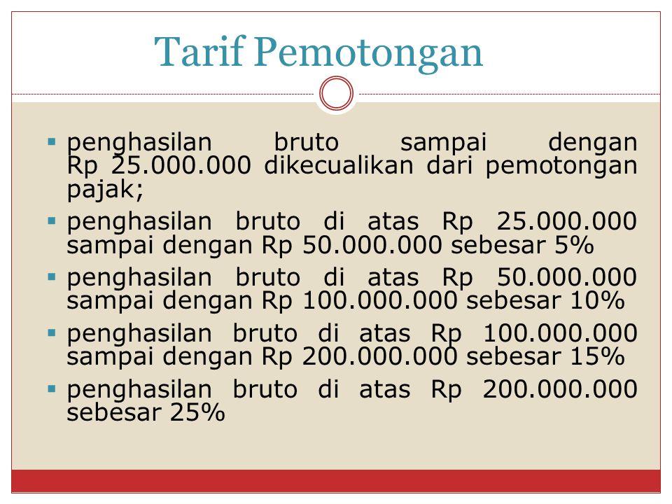 Tarif Pemotongan penghasilan bruto sampai dengan Rp 25.000.000 dikecualikan dari pemotongan pajak;