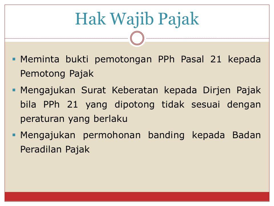 Hak Wajib Pajak Meminta bukti pemotongan PPh Pasal 21 kepada Pemotong Pajak.