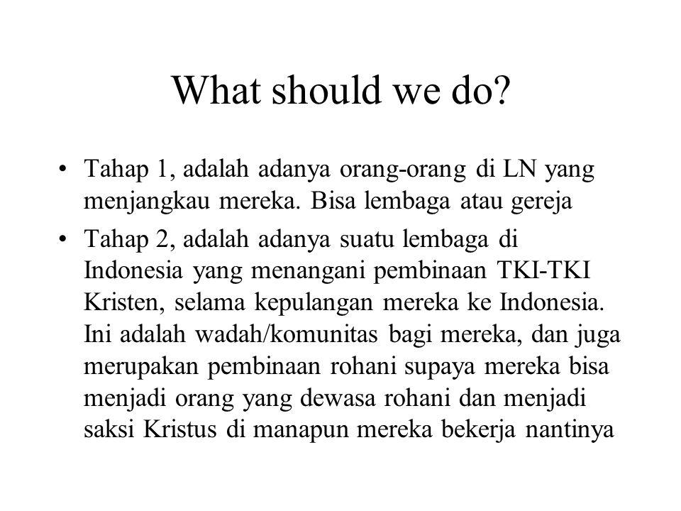What should we do Tahap 1, adalah adanya orang-orang di LN yang menjangkau mereka. Bisa lembaga atau gereja.