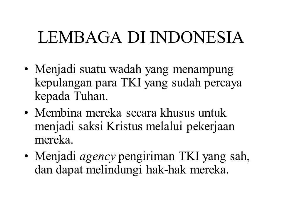 LEMBAGA DI INDONESIA Menjadi suatu wadah yang menampung kepulangan para TKI yang sudah percaya kepada Tuhan.