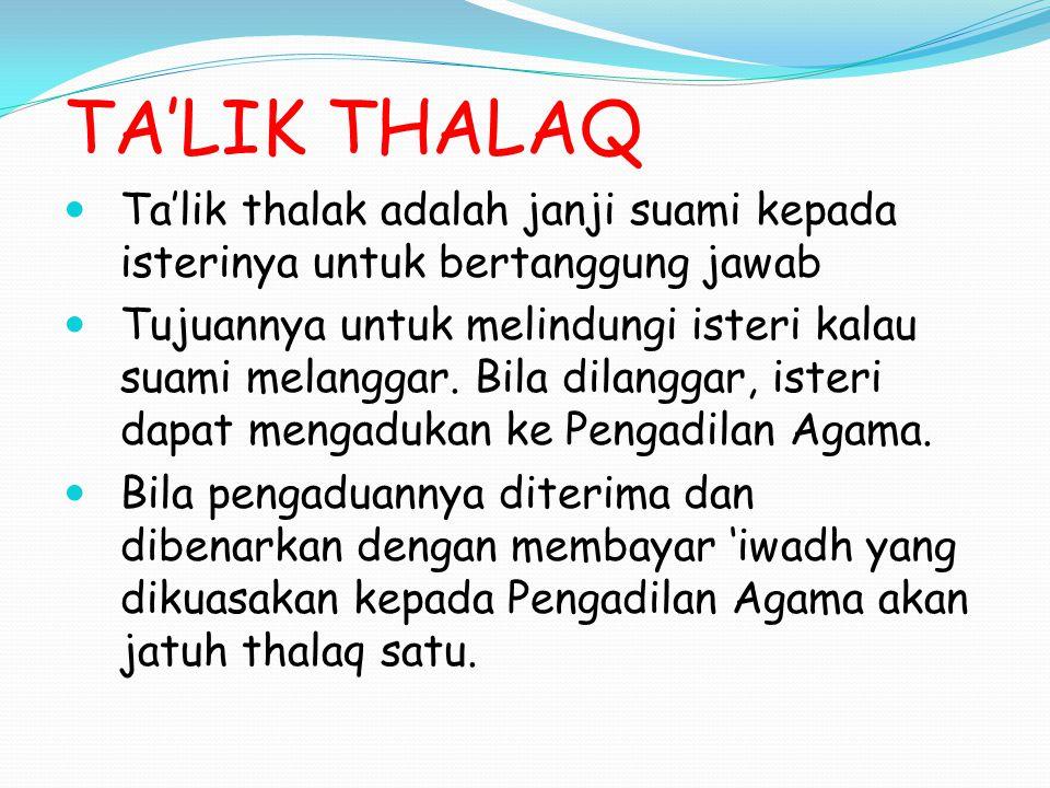 TA'LIK THALAQ Ta'lik thalak adalah janji suami kepada isterinya untuk bertanggung jawab.