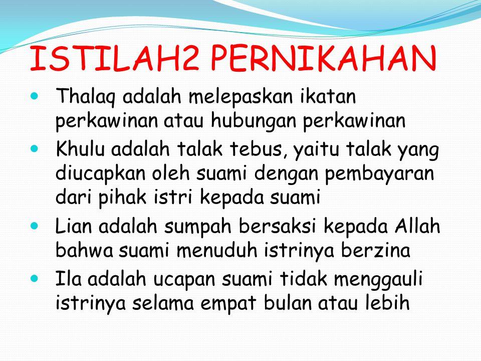 ISTILAH2 PERNIKAHAN Thalaq adalah melepaskan ikatan perkawinan atau hubungan perkawinan.