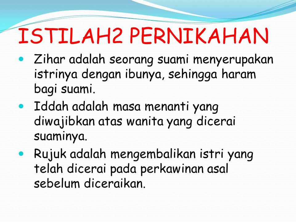 ISTILAH2 PERNIKAHAN Zihar adalah seorang suami menyerupakan istrinya dengan ibunya, sehingga haram bagi suami.