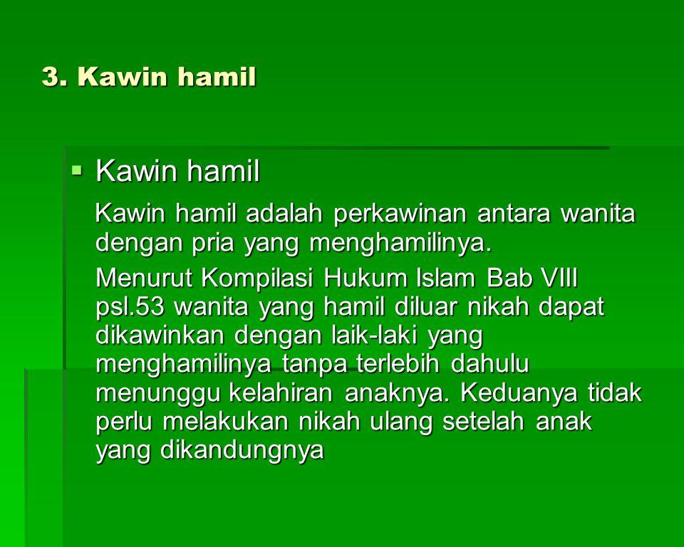 3. Kawin hamil Kawin hamil. Kawin hamil adalah perkawinan antara wanita dengan pria yang menghamilinya.
