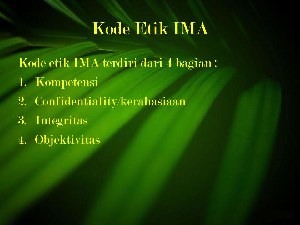 Kode Etik IMA Kode etik IMA terdiri dari 4 bagian : Kompetensi