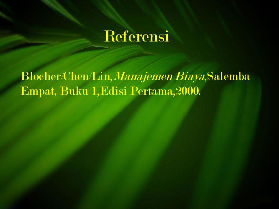 Referensi Blocher/Chen/Lin,Manajemen Biaya,Salemba Empat, Buku 1,Edisi Pertama,2000.