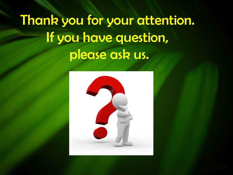 Thank you for your attention. If you have question, please ask us.