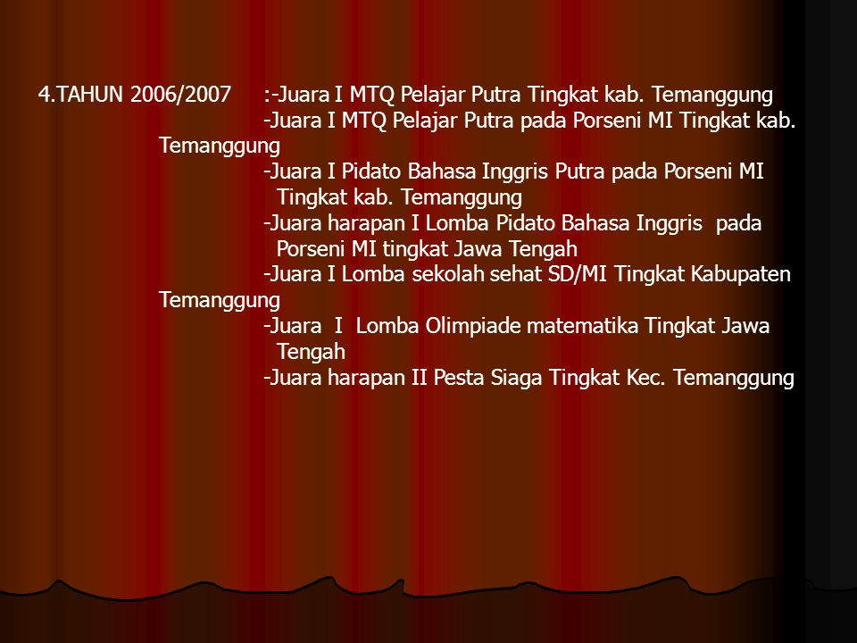 4.TAHUN 2006/2007 :-Juara I MTQ Pelajar Putra Tingkat kab. Temanggung