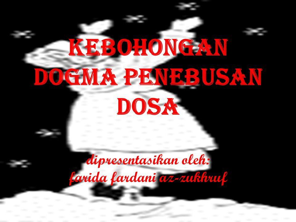 KEBOHONGAN DOGMA PENEBUSAN DOSA dipresentasikan oleh: farida fardani az-zukhruf