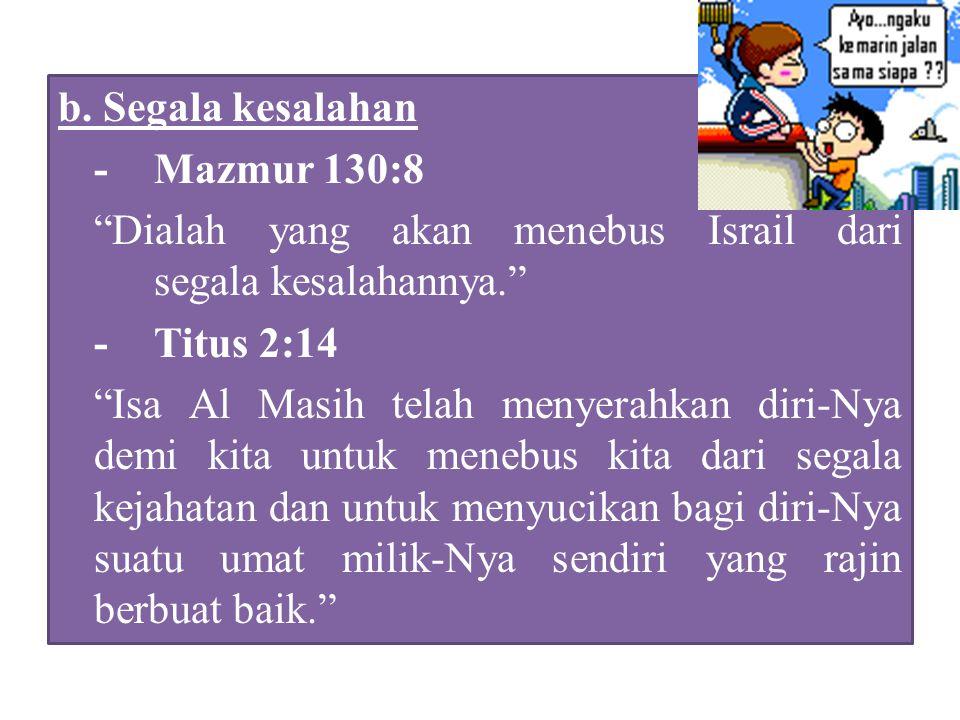 b. Segala kesalahan - Mazmur 130:8. Dialah yang akan menebus Israil dari segala kesalahannya. - Titus 2:14.