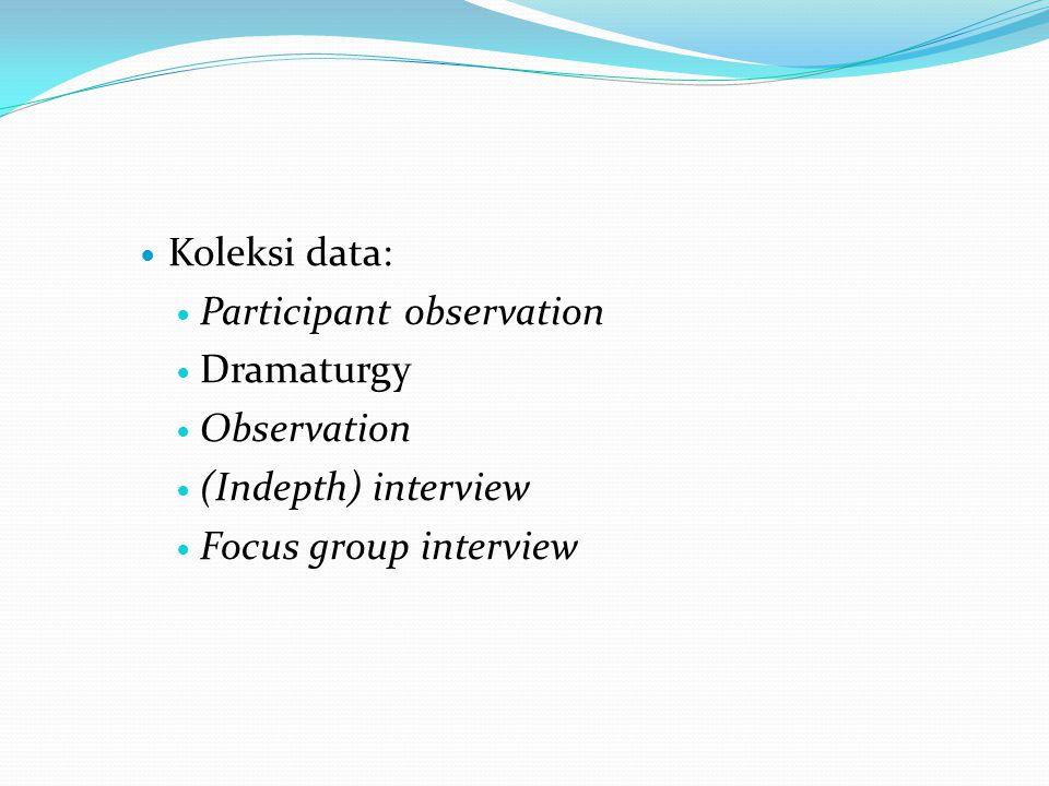 Koleksi data: Participant observation. Dramaturgy.