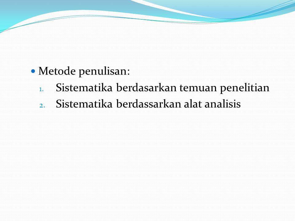 Metode penulisan: Sistematika berdasarkan temuan penelitian Sistematika berdassarkan alat analisis