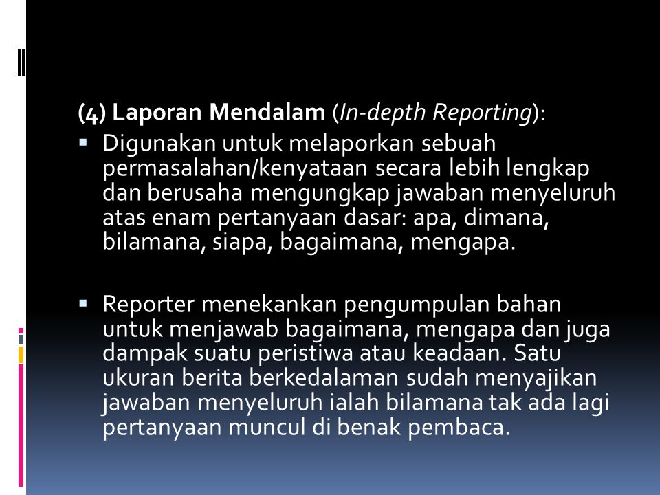 (4) Laporan Mendalam (In-depth Reporting):