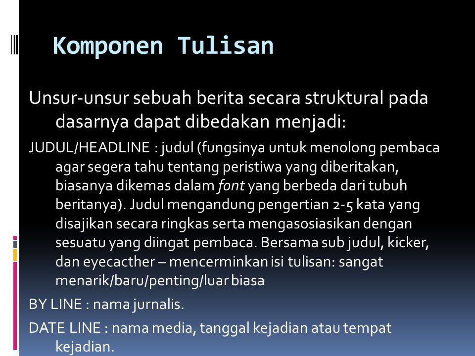 Komponen Tulisan Unsur-unsur sebuah berita secara struktural pada dasarnya dapat dibedakan menjadi: