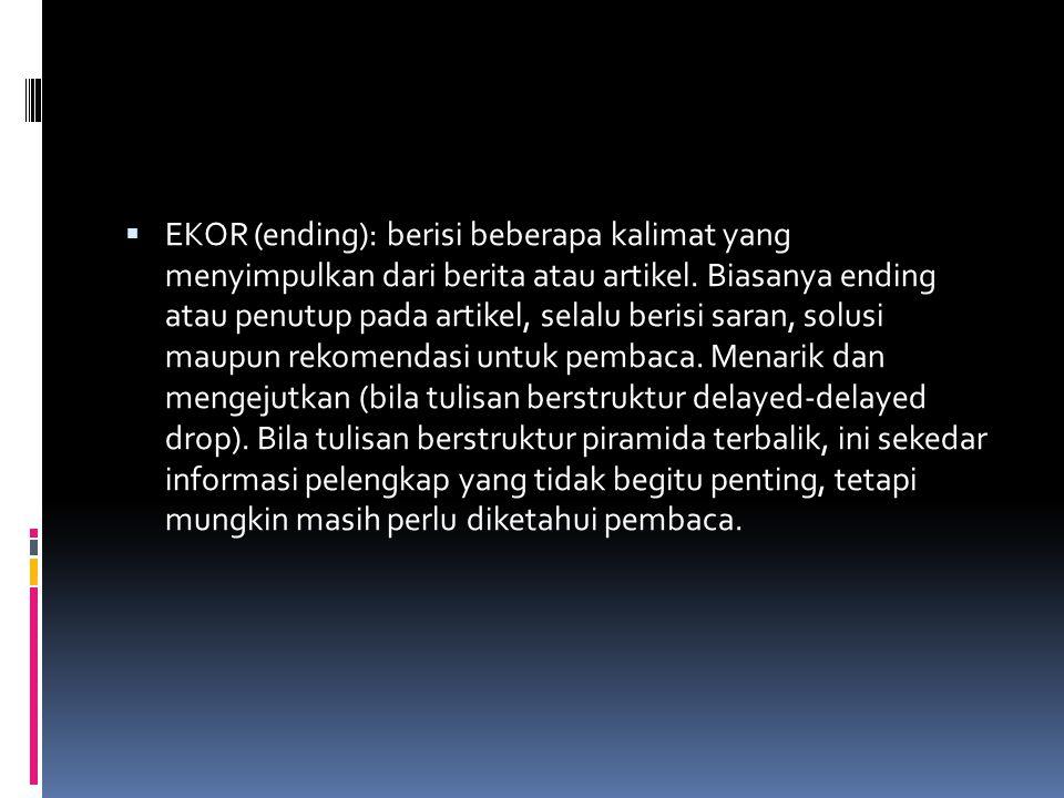 EKOR (ending): berisi beberapa kalimat yang menyimpulkan dari berita atau artikel.