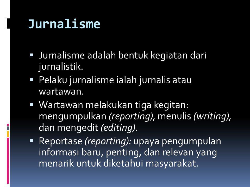 Jurnalisme Jurnalisme adalah bentuk kegiatan dari jurnalistik.
