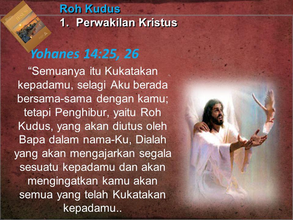 Yohanes 14:25, 26 Roh Kudus Perwakilan Kristus