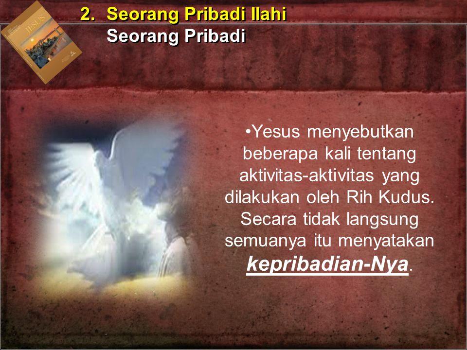 2. Seorang Pribadi Ilahi Seorang Pribadi