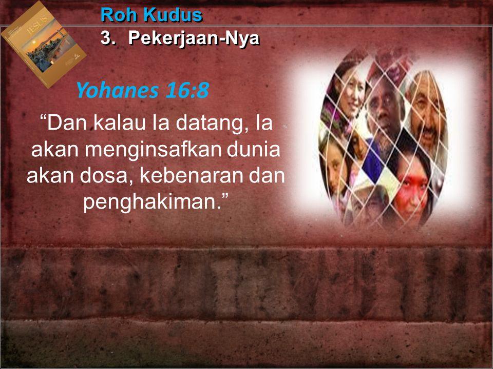 Roh Kudus 3. Pekerjaan-Nya. Yohanes 16:8.