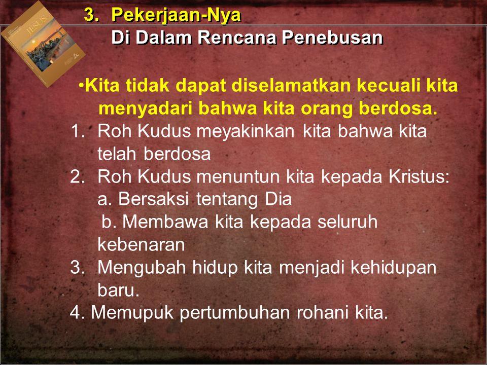 3. Pekerjaan-Nya Di Dalam Rencana Penebusan. Kita tidak dapat diselamatkan kecuali kita menyadari bahwa kita orang berdosa.