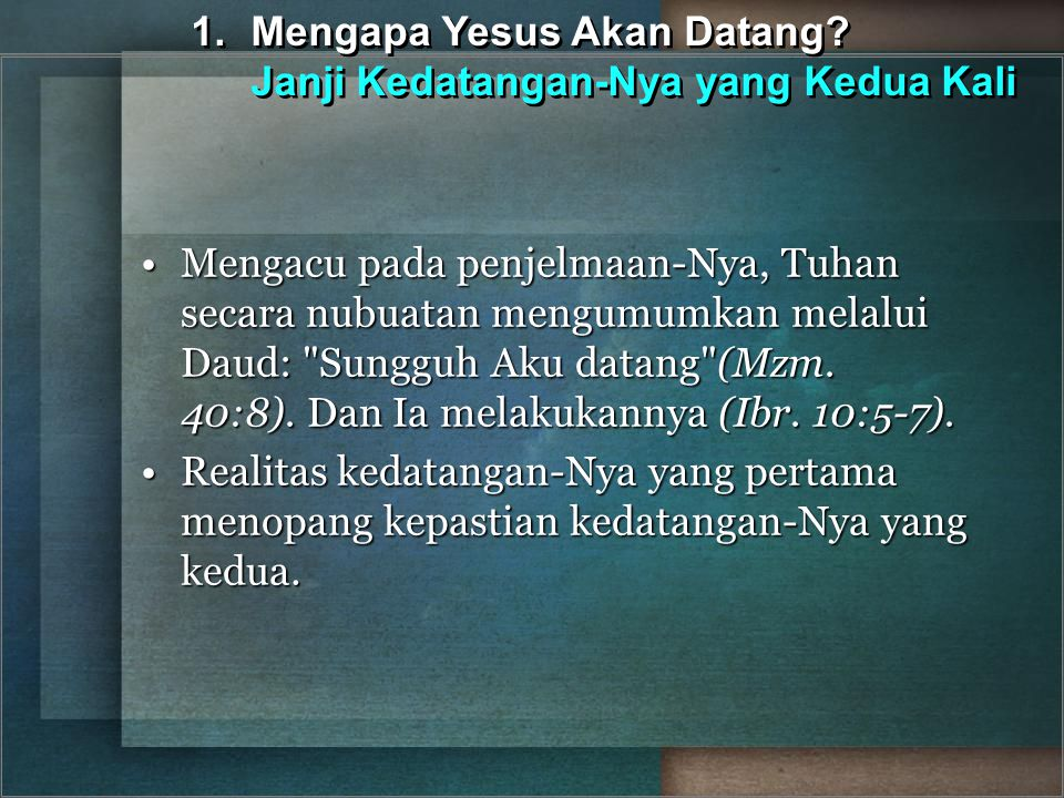 1. Mengapa Yesus Akan Datang Janji Kedatangan-Nya yang Kedua Kali