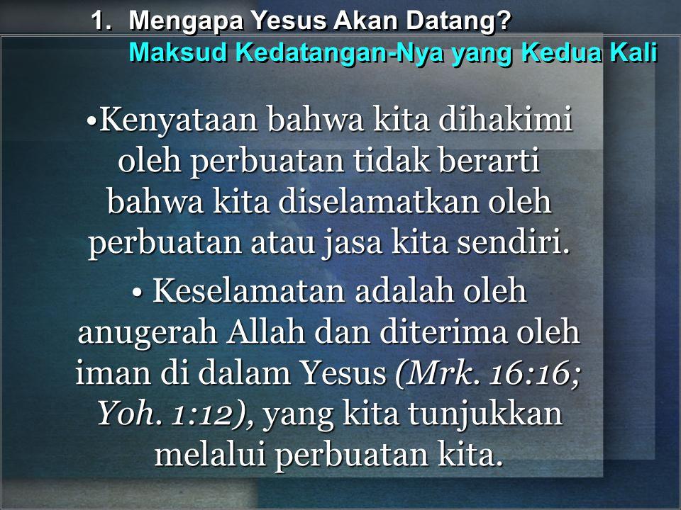 1. Mengapa Yesus Akan Datang Maksud Kedatangan-Nya yang Kedua Kali