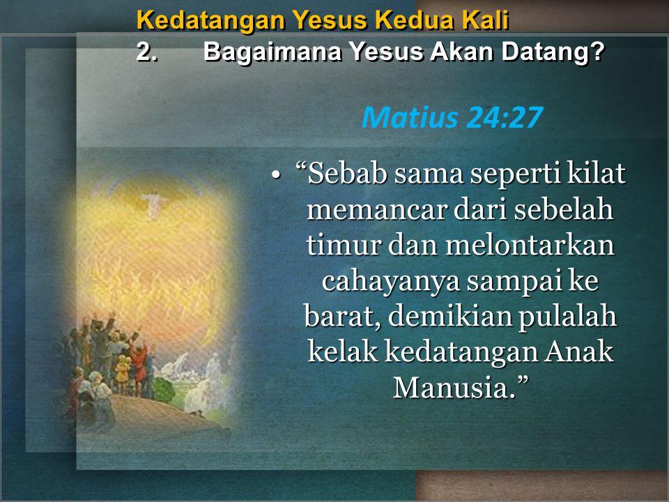 Kedatangan Yesus Kedua Kali 2. Bagaimana Yesus Akan Datang
