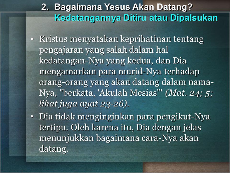 2. Bagaimana Yesus Akan Datang Kedatangannya Ditiru atau Dipalsukan