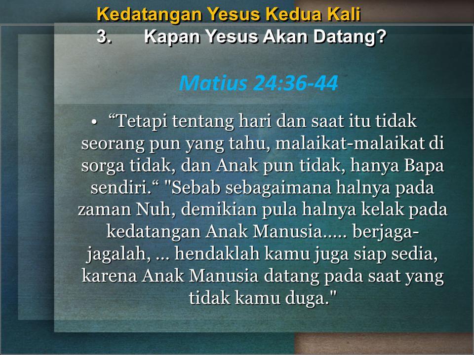 Kedatangan Yesus Kedua Kali 3. Kapan Yesus Akan Datang