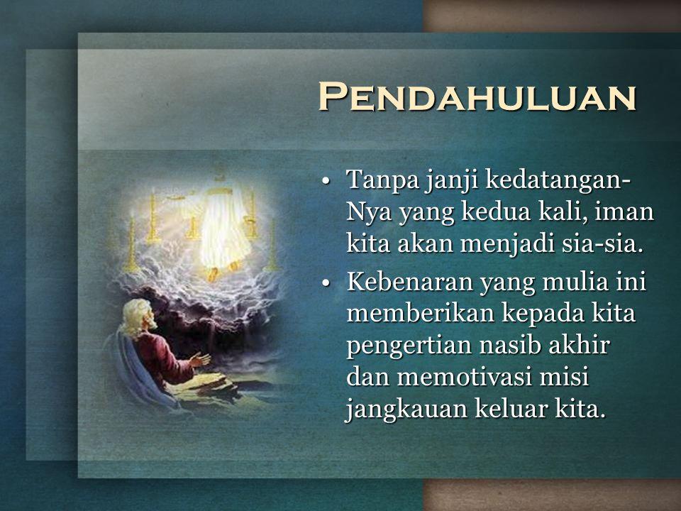 Pendahuluan Tanpa janji kedatangan-Nya yang kedua kali, iman kita akan menjadi sia-sia.
