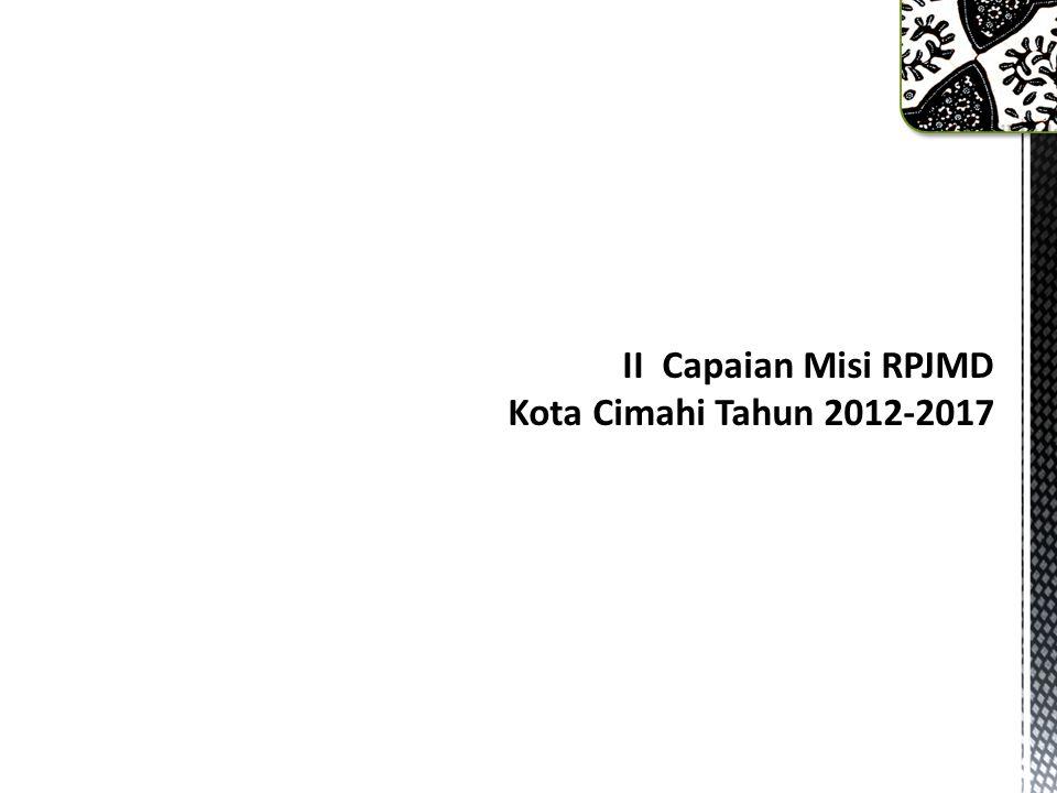 II Capaian Misi RPJMD Kota Cimahi Tahun 2012-2017