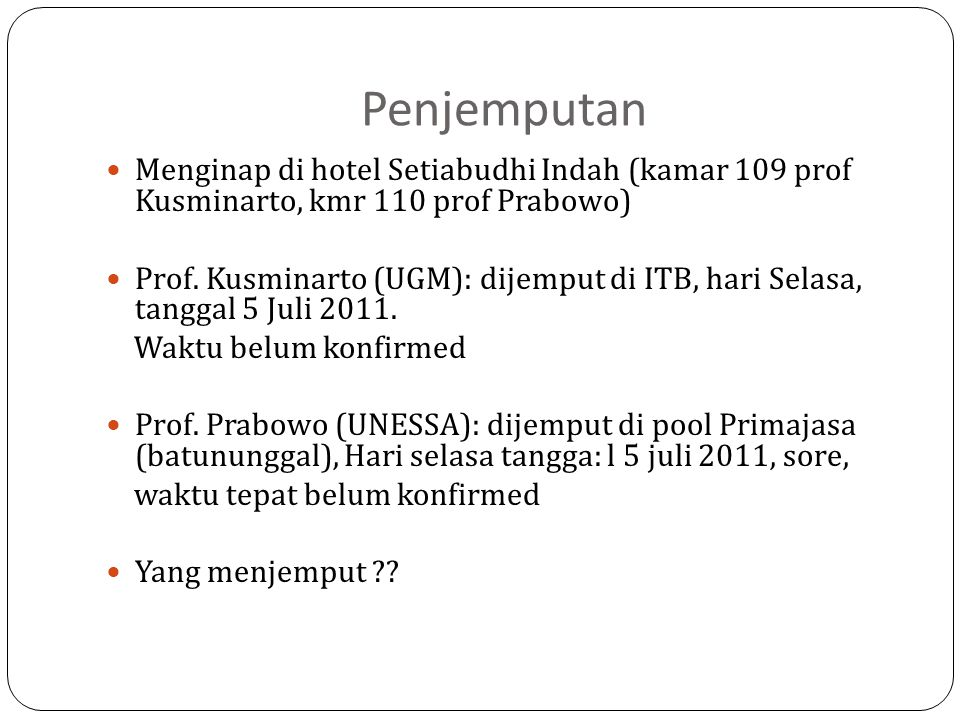 Penjemputan Menginap di hotel Setiabudhi Indah (kamar 109 prof Kusminarto, kmr 110 prof Prabowo)