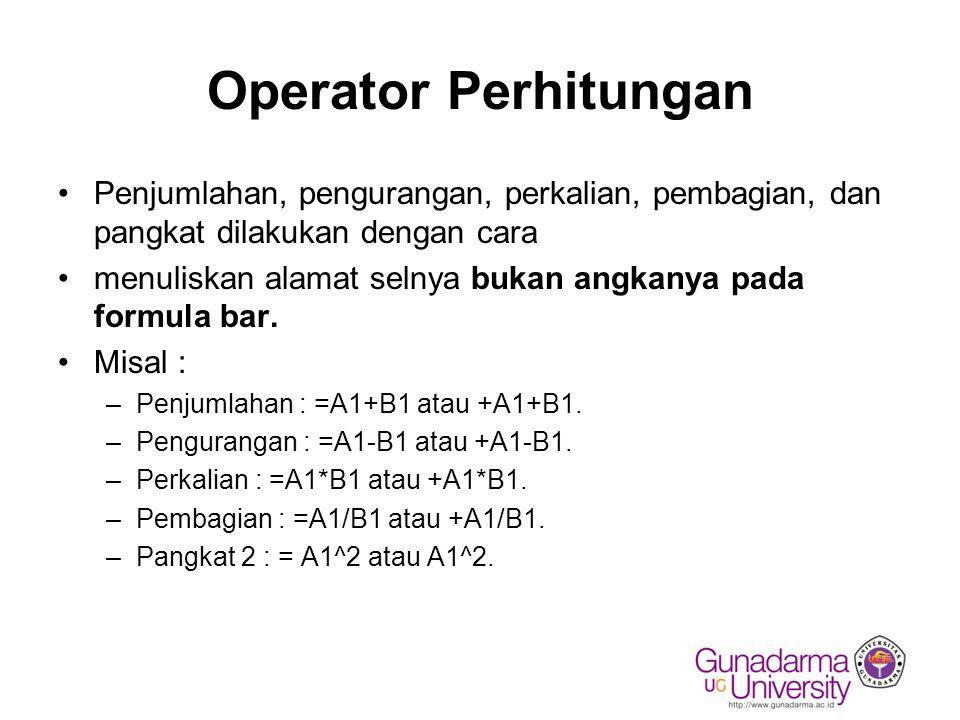 Operator Perhitungan Penjumlahan, pengurangan, perkalian, pembagian, dan pangkat dilakukan dengan cara.