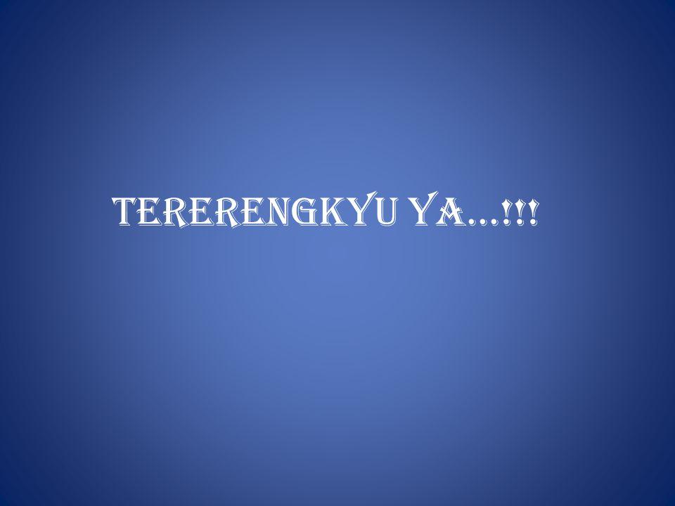 TERERENGKYU YA...!!!