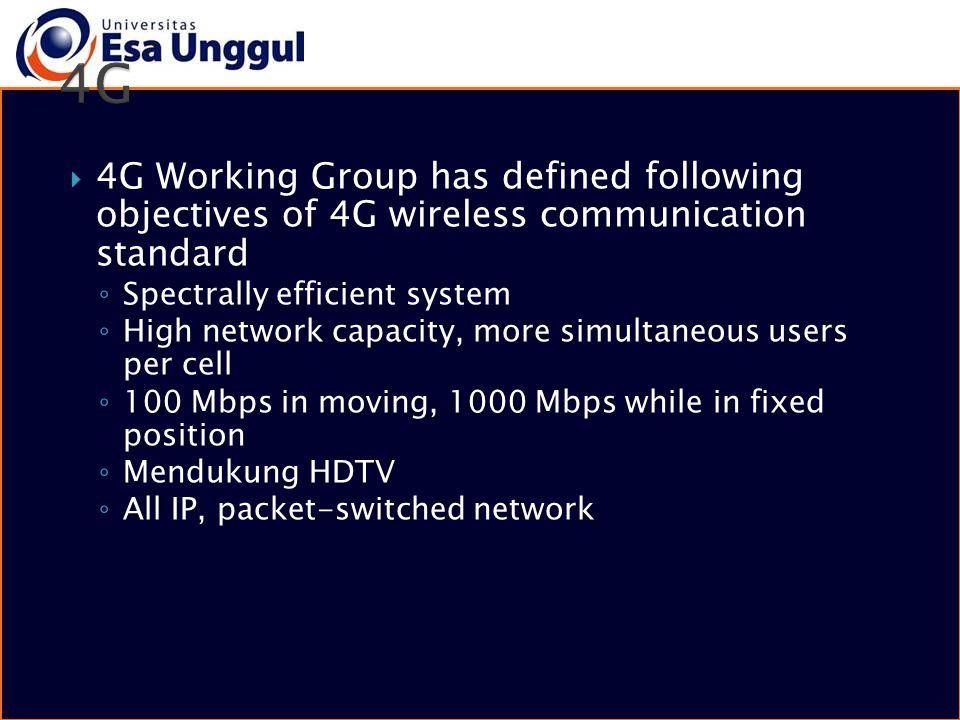 4G 4G Working Group has defined following objectives of 4G wireless communication standard. Spectrally efficient system.