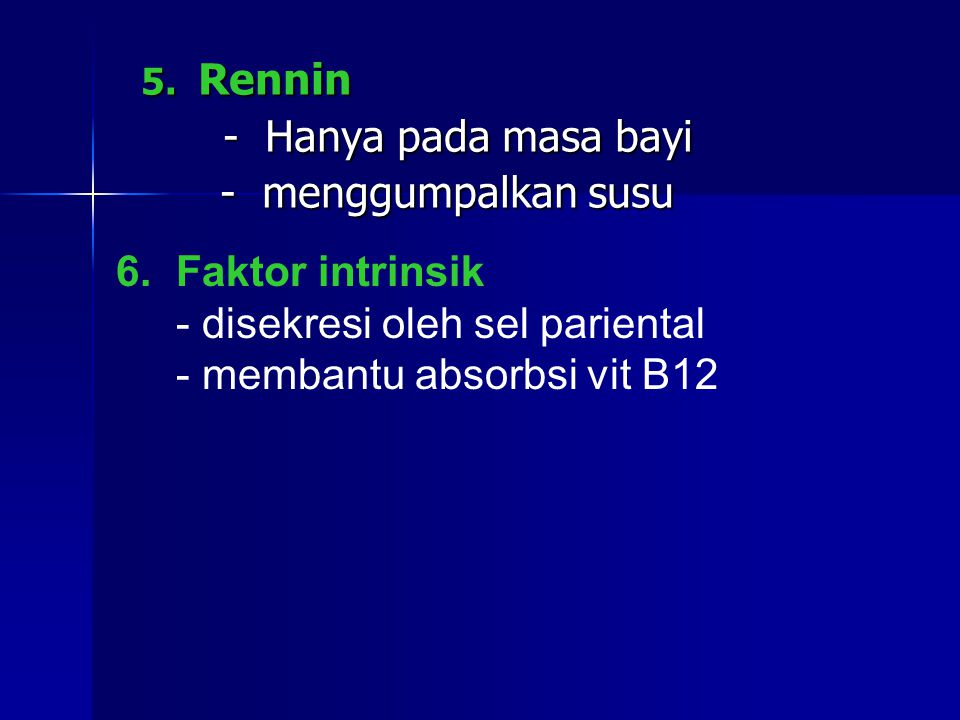 - disekresi oleh sel pariental - membantu absorbsi vit B12
