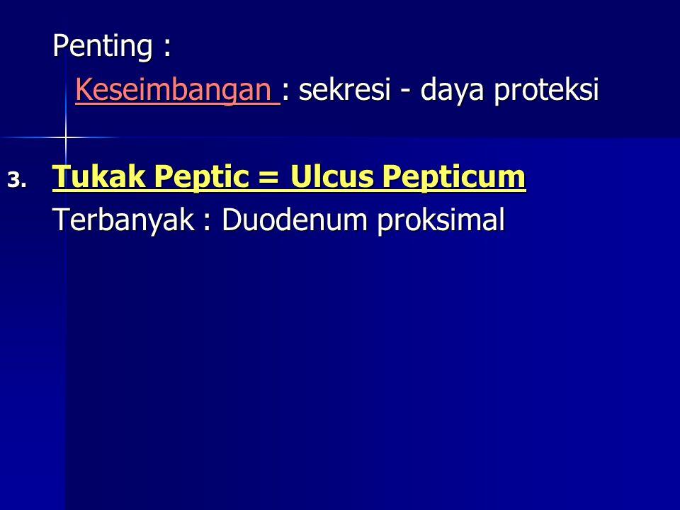 Keseimbangan : sekresi - daya proteksi Tukak Peptic = Ulcus Pepticum