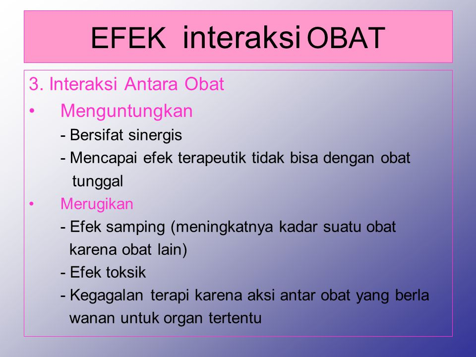 EFEK interaksi OBAT 3. Interaksi Antara Obat Menguntungkan