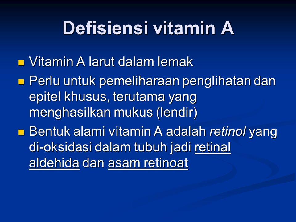 Defisiensi vitamin A Vitamin A larut dalam lemak