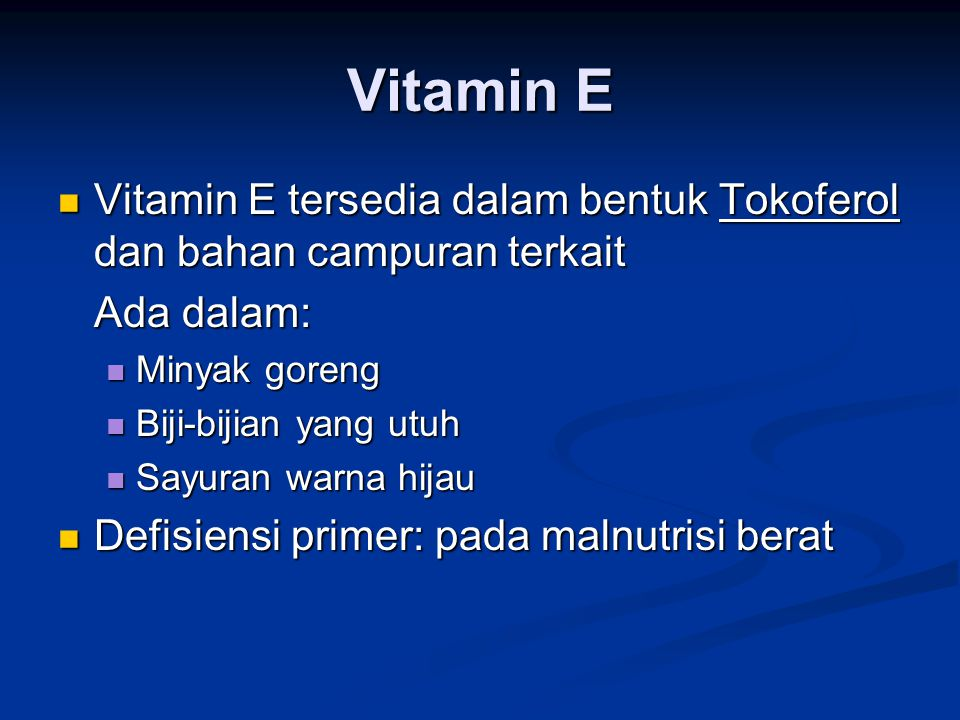 Vitamin E Vitamin E tersedia dalam bentuk Tokoferol dan bahan campuran terkait. Ada dalam: Minyak goreng.
