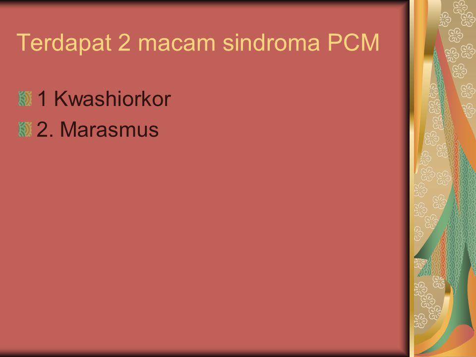 Terdapat 2 macam sindroma PCM
