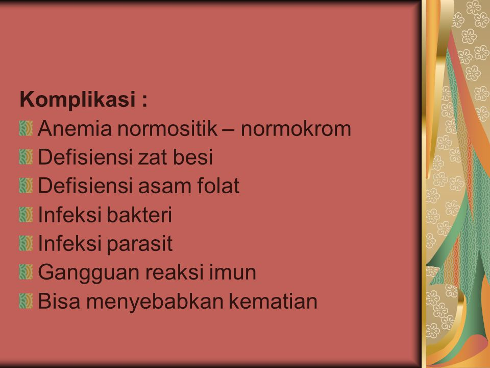 Komplikasi : Anemia normositik – normokrom. Defisiensi zat besi. Defisiensi asam folat. Infeksi bakteri.