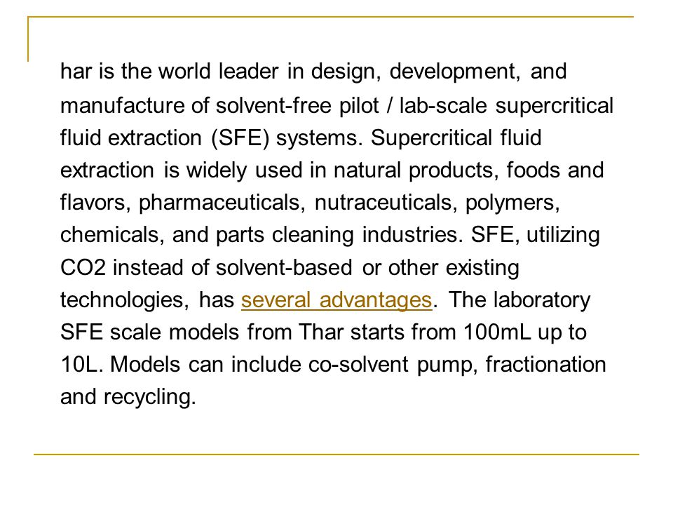 har is the world leader in design, development, and manufacture of solvent-free pilot / lab-scale supercritical fluid extraction (SFE) systems.