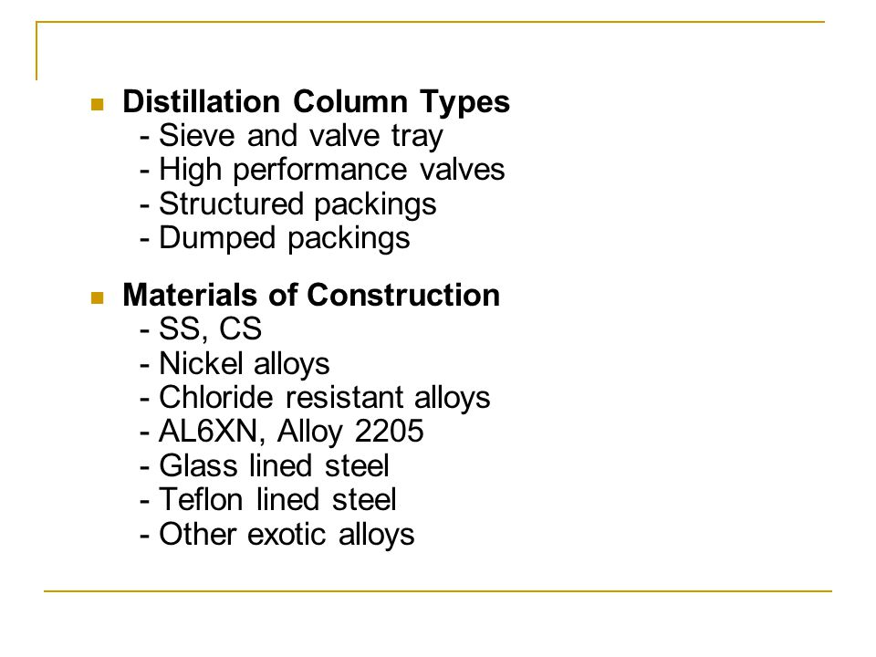 Distillation Column Types - Sieve and valve tray - High performance valves - Structured packings - Dumped packings