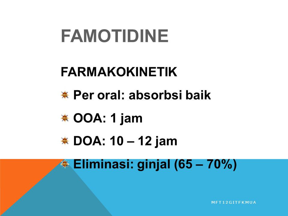FAMOTIDINE FARMAKOKINETIK Per oral: absorbsi baik OOA: 1 jam
