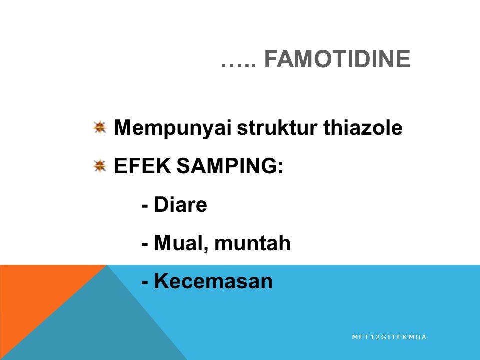 ….. FAMOTIDINE Mempunyai struktur thiazole EFEK SAMPING: - Diare