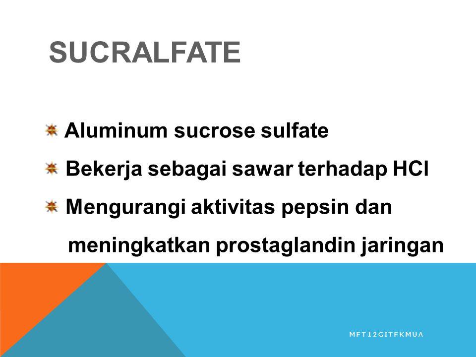 SUCRALFATE Aluminum sucrose sulfate Bekerja sebagai sawar terhadap HCl