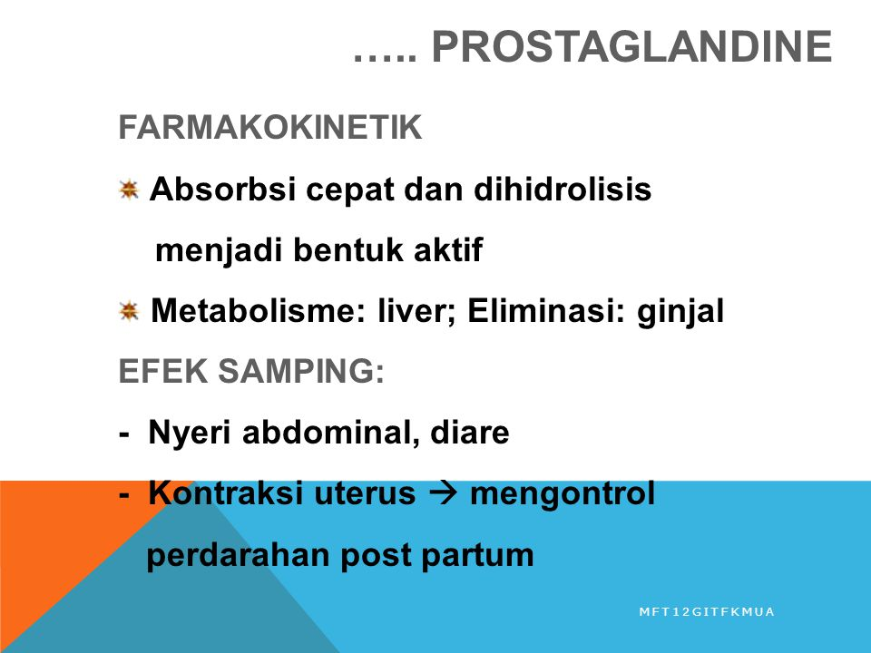 ….. PROSTAGLANDINE FARMAKOKINETIK Absorbsi cepat dan dihidrolisis