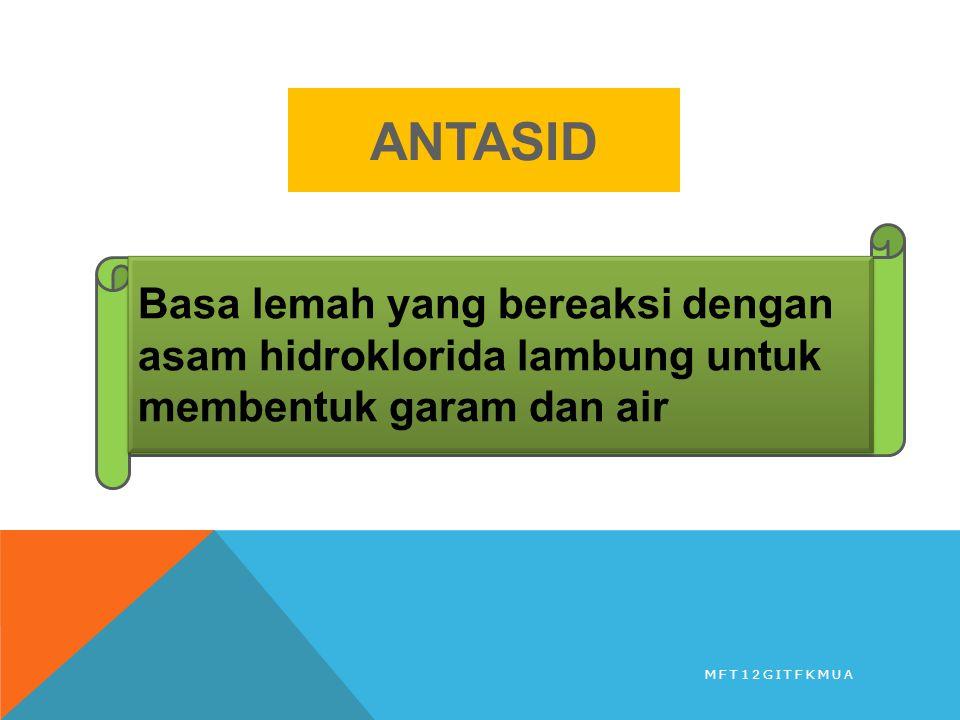 ANTASID Basa lemah yang bereaksi dengan asam hidroklorida lambung untuk membentuk garam dan air.